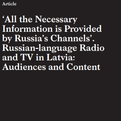 Picture of 'All the Necessary Information is Provided by Russia's Channels'. Russian-language Radio and TV in Latvia